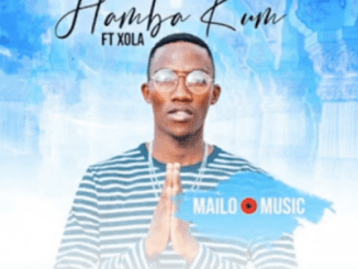 Mailo Music Hamba Kum Ft. Xola Mp3 Download