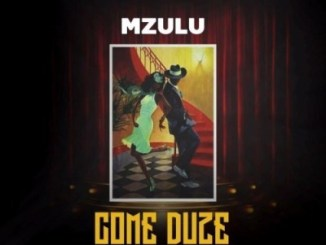 Mzulu Come Duze Ft. Mondli Ngcobo Mp3 Download