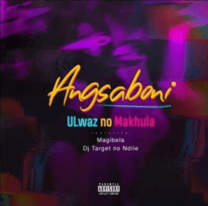 ULwaz No Makhula Angsaboni Ft. Magibela & Dj Target no Ndile Mp3 Download