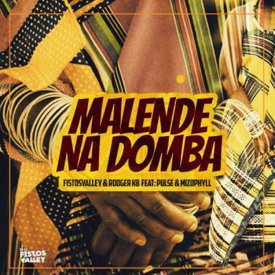 DOWNLOAD Fistosvalley & Rodger KB Malende Na Domba Ft. Pulse & Mizo Phyll Mp3