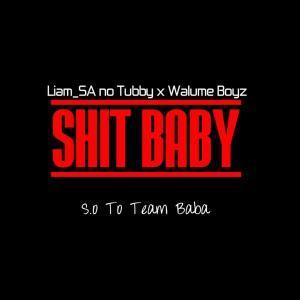 DOWNLOAD Liam SA no Tubby & Walume Boyz Shit Baby (S.O 2 Team Baba) Mp3
