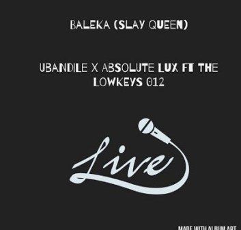 DOWNLOAD Ubandile & Absolute Lux Ft. The Lowkeys 012 Baleka Mp3