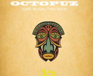 DOWNLOAD DJ Octopuz 10000 Woman Chant Voices (Original Mix) Mp3