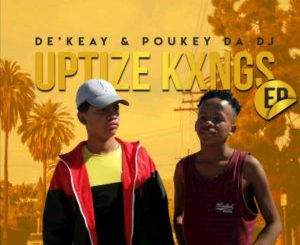 DOWNLOAD De'KeaY & Poukey Da DJ Shaya Uptize Ft. Caltonic SA & P.T.S Vocals Mp3