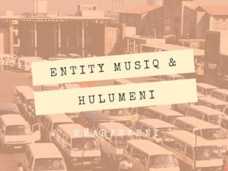 DOWNLOAD Entity MusiQ & Hulumeni Emarankeni (Kwaito Feel Mix) Mp3