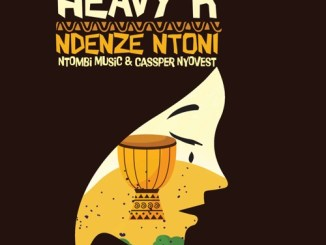 DOWNLOAD Heavy-K Ndenze Ntoni MP3 Ft. Cassper Nyovest & Ntombi Music Mp3