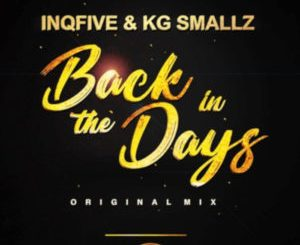 DOWNLOAD InQfive & KG Smallz Back In The Days (Original) Mp3