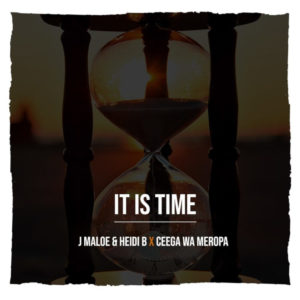 DOWNLOAD J Maloe & Heidi B x Ceega Wa Meropa It Is Time Mp3