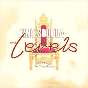 DOWNLOAD King Sdudla Ft. Mr Thela Simpra AmaLevels Mp3