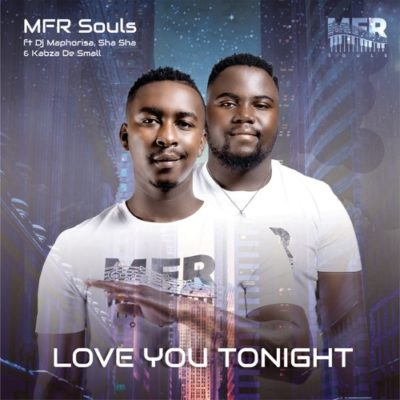 MFR Souls – Love You Tonight (Official) ft. Kabza De Small, DJ Maphorisa & Shasha Mp3 Download