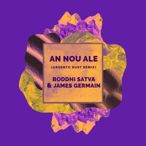 Boddhi Satva, James Germain – An Nou Ale (Argento Dust Remix)