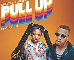 DOWNLOAD Shelton Forbez Pull Up ft. Gigi Lamayne Mp3
