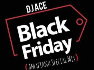 DJ Ace – Black Friday (Amapiano Special Mix)