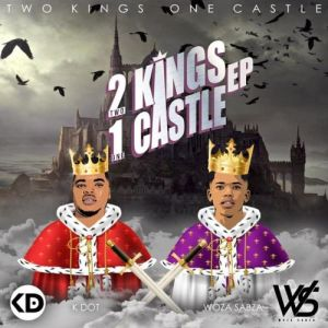 K Dot & Woza Sabza – 2Kings 1Castle