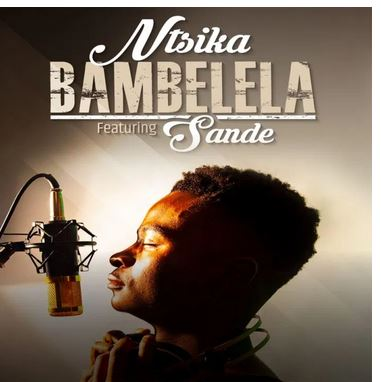 Ntsika – Bambelela Ft. Sande Mp3 Download