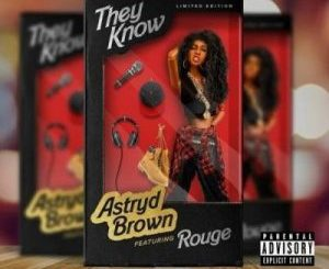 Astryd Brown – They Know Ft. Rouge mp3 download