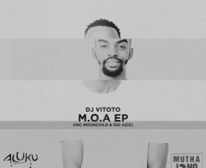 EP: DJ Vitoto – M.O.A zip download