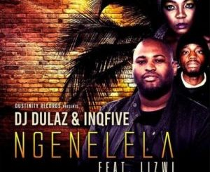 DJ Dulaz & InQfive – Ngenelela Ft Lizwi Mp3 Download