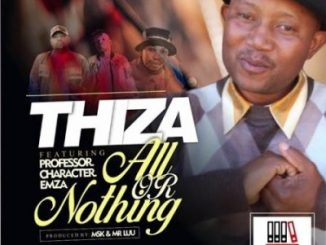 Thiza – All Or Nothing Ft Professor, Character & Emza mp3 download