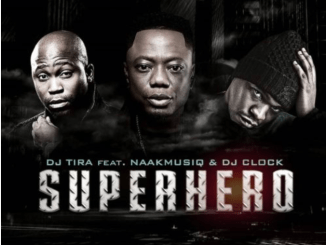 DJ Tira – SuperHero Ft. NaakMusiQ & DJ Clock Mp3 Download
