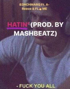 B3nchMarQ – Hatin Ft. A-Reece & Flame mp3 download