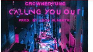 DOWNLOAD CrownedYung Calling You Out Mp3