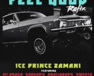 Ice Prince – Feel Good (Remix) Ft. Kwesta, M.I, Sarkodie, Khaligraph Jones MP3 download