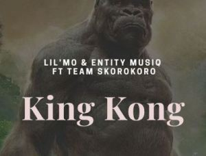 Lil'Mo & Entity MusiQ – King Kong (Gangter MusiQ) Ft. Team Skorokoro mp3 download