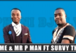 Mr Xtreme & Mr P Man – Mpheni BJalwa Ft Survy The DJ (Original) Mp3 Download
