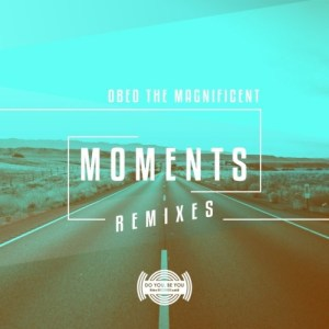 Obed the Magnificent – Moments (Remixes) mp3 download