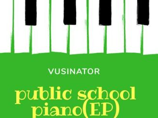 EP: Vusinator – Public School Piano Vol. 3 zip download