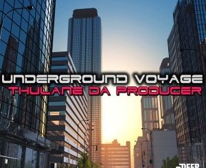Thulane Da Producer – Underground Voyage EP zip download