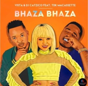 Vista & Catzico – Bhaza bhaza Ft. TDK Macassette mp3 download