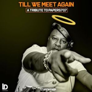 DOWNLOAD Loxion Deep Till We Meet Again (Tribute To Papers 707) Mp3