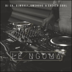 DOWNLOAD DJ EX, DjMbali_Umshove & Sacred Soul Le Ngoma (Extended Mix) Mp3