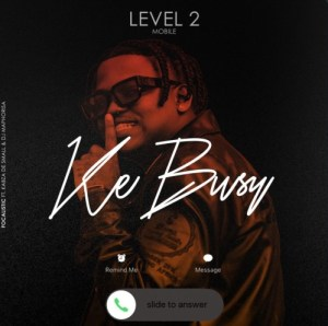DOWNLOAD Focalistic Ke Busy Mp3 (Level 2) Ft. Kabza De Small & DJ Maphorisa