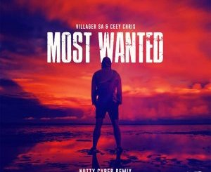 DOWNLOAD Villager SA & Ceey Chris Most Wanted (Nutty Cyber Remix) Mp3