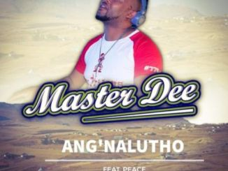 Master Dee – Ang'nalutho Ft. Peace Mp3 Download