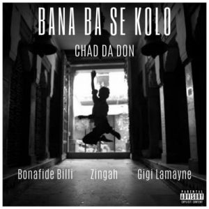 DOWNLOAD Chad Da Don Bana Ba Se Kolo Mp3 Ft. Zingah, Gigi Lamayne & Bonafide Billi