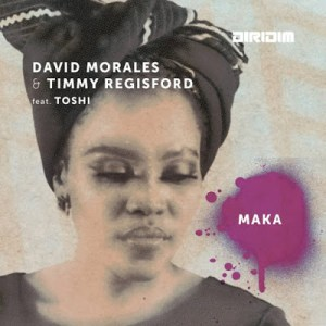 DOWNLOAD David Morales & Timmy Regisford Maka (David Morales Nyc Dub Mix) Ft. Toshi Mp3