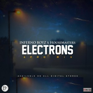 DOWNLOAD Inferno Boyz & HouseMasters Electrons (Afro Mix) Mp3