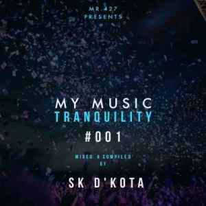 DOWNLOAD Sk D'kota My Music Tranquility #001 Mp3