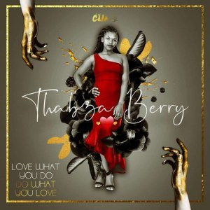 DOWNLOAD Thabza Berry Love What You Do, Do What You Love EP Zip