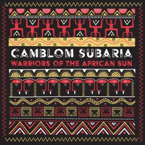 Camblom Subaria Warriors of the African Sun EP Zip DOWNLOAD