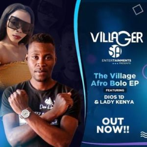 Dios 1D & Lady Kenya The Village (Afro Bolo) EP Zip DOWNLOAD