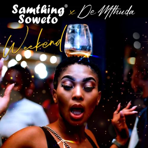 Samthing Soweto & De Mthuda – Weekend Mp3 Download