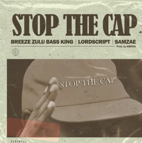 Breeze Zulu Bass King – Stop the Cap Ft. Lord Script & Samz-ae mp3 download