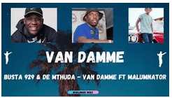 Busta 929 & De Mthuda – Van Damme Ft. MalumNator mp3 download