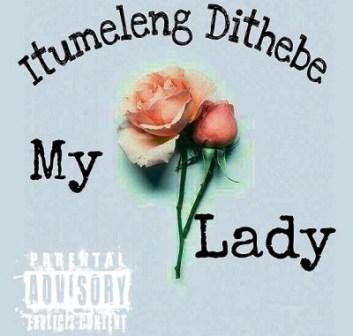 Itumeleng Dithebe – My Lady Fakaza Download