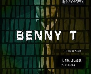 Benny T – Lebowa Mp3 Download